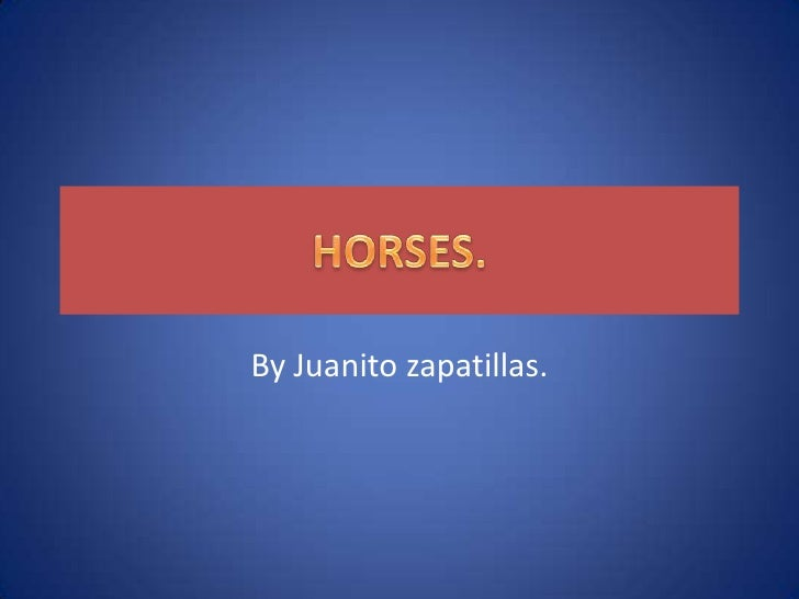 HORSES.<br />By Juanito zapatillas.<br />