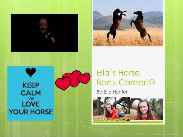 Ella`s HorseBack Career!By: Ella Hunter