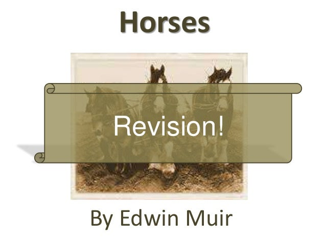 edwin muir the horses essay Edwin muir (15 may 1887 – 3 january 1959)  edwin muir's journey by robert richman (essay) edwin muir: poet, critic and translator (website).