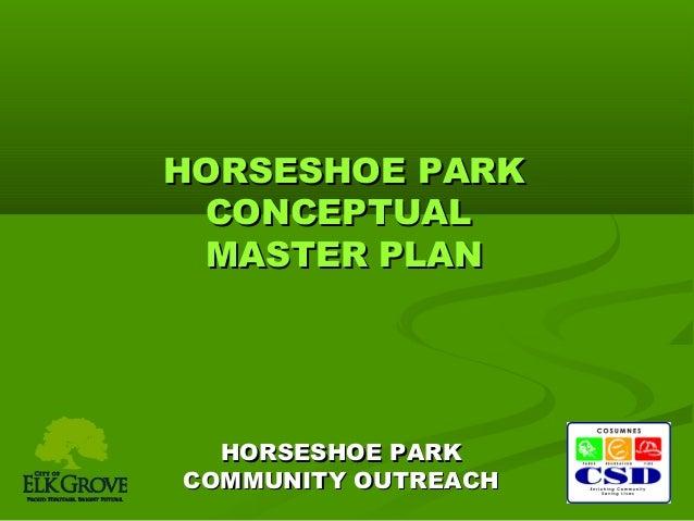 HORSESHOE PARK CONCEPTUAL MASTER PLAN  HORSESHOE PARK COMMUNITY OUTREACH
