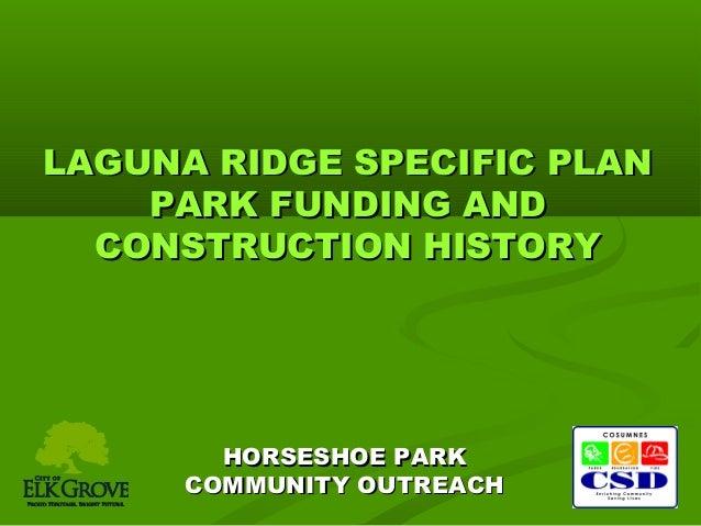 LAGUNA RIDGE SPECIFIC PLAN PARK FUNDING AND CONSTRUCTION HISTORY  HORSESHOE PARK COMMUNITY OUTREACH