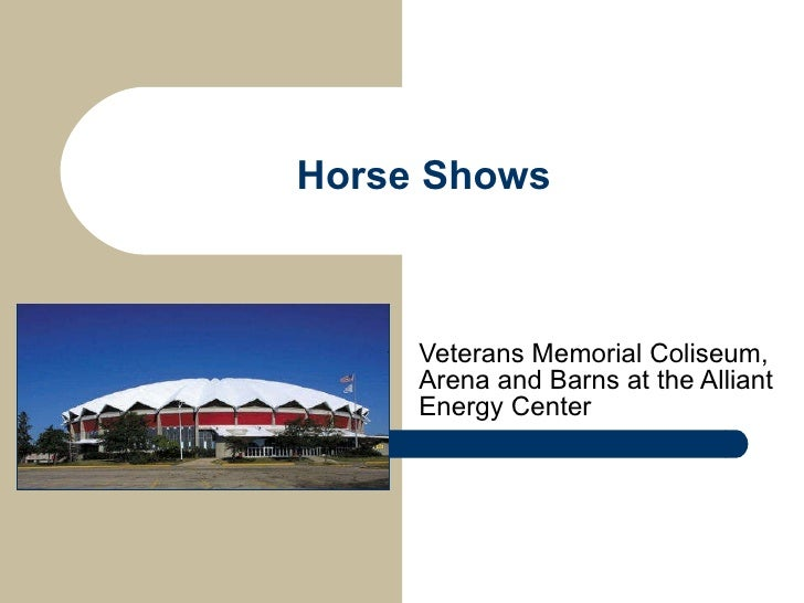 Horse Shows Veterans Memorial Coliseum, Arena and Barns at the Alliant Energy Center