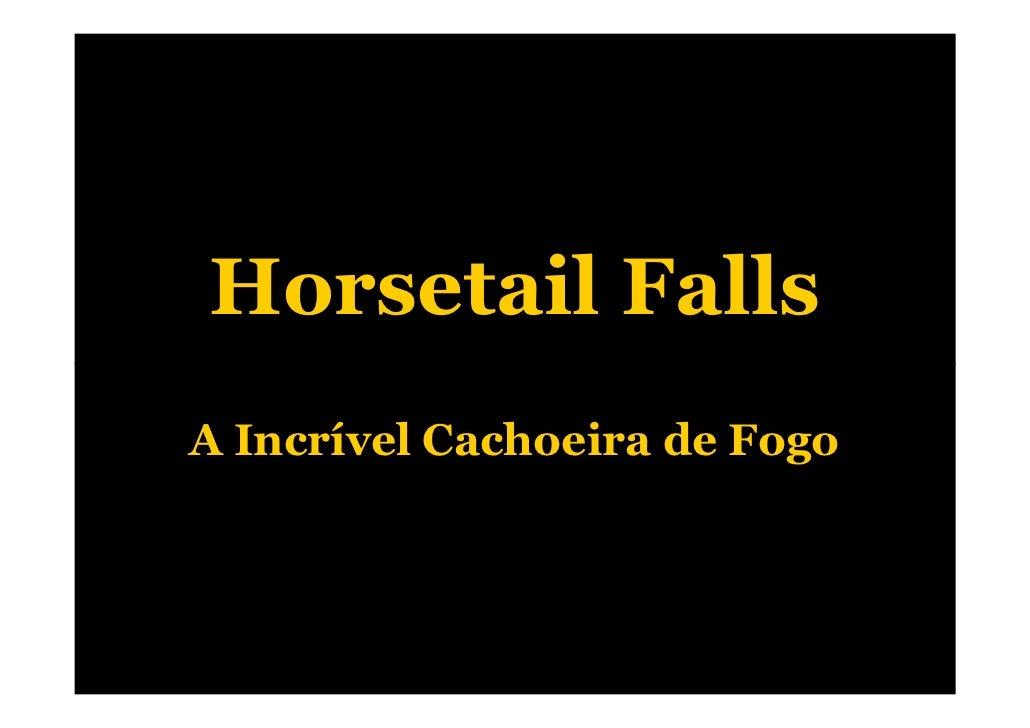 Horsetail FallsA Incrível Cachoeira de Fogo
