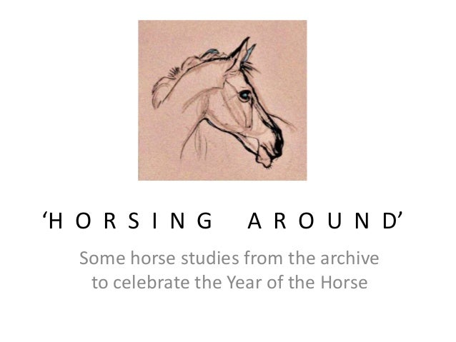 'H O R S I N G  A R O U N D'  Some horse studies from the archive to celebrate the Year of the Horse