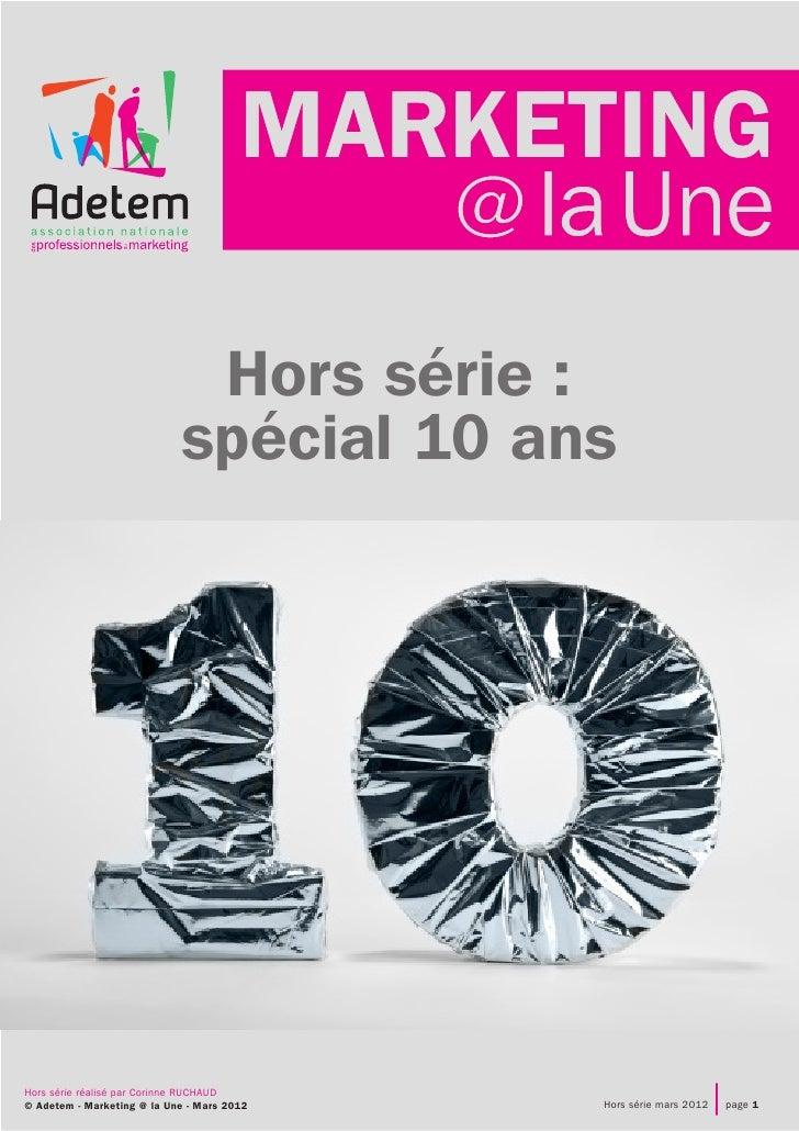 Hors série :Hors série :ans    spécial 10Marketing à laUneHors série réalisé par Corinne RUCHAUD© Adetem - Marketing @ la ...