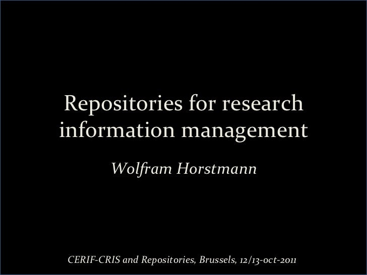 Repositories for research information management                Wolfram Horstmann  CERIF-‐CRIS and Re...