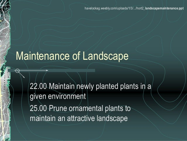Maintenance of Landscape 22.00 Maintain newly planted plants in a given environment 25.00 Prune ornamental plants to maint...