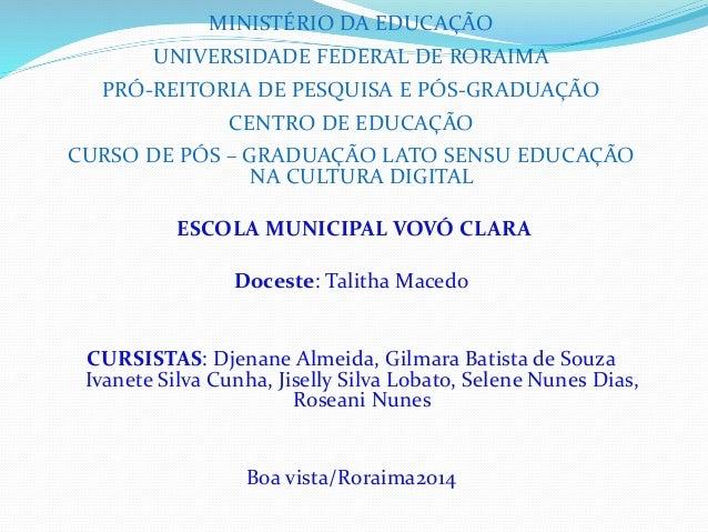 MINISTÉRIO DA EDUCAÇÃO  UNIVERSIDADE FEDERAL DE RORAIMA  PRÓ-REITORIA DE PESQUISA E PÓS-GRADUAÇÃO  CENTRO DE EDUCAÇÃO  CUR...