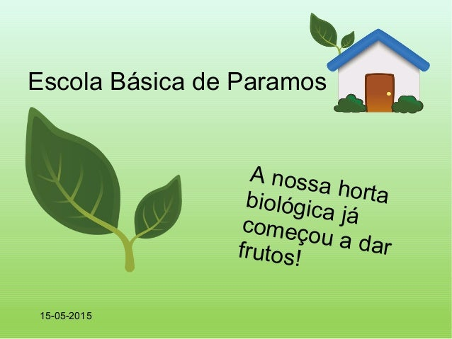 Escola Básica de Paramos A nossa hortabiológica jácomeçou a darfrutos! 15-05-2015