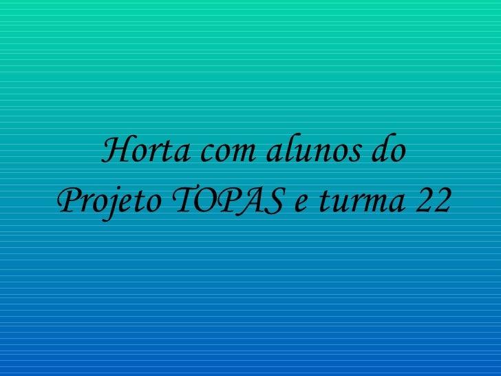 Horta com alunos do Projeto TOPAS e turma 22