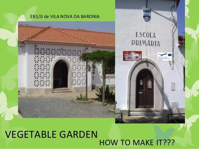 VEGETABLE GARDEN HOW TO MAKE IT??? EB1/JI de VILA NOVA DA BARONIA