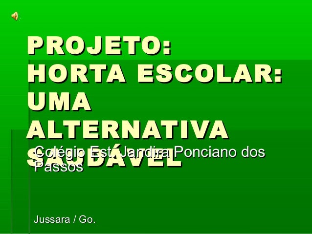 PROJETO:PROJETO: HORTA ESCOLAR:HORTA ESCOLAR: UMAUMA ALTERNATIVAALTERNATIVA SAUDÁVELSAUDÁVELColégio Est. Jandira Ponciano ...