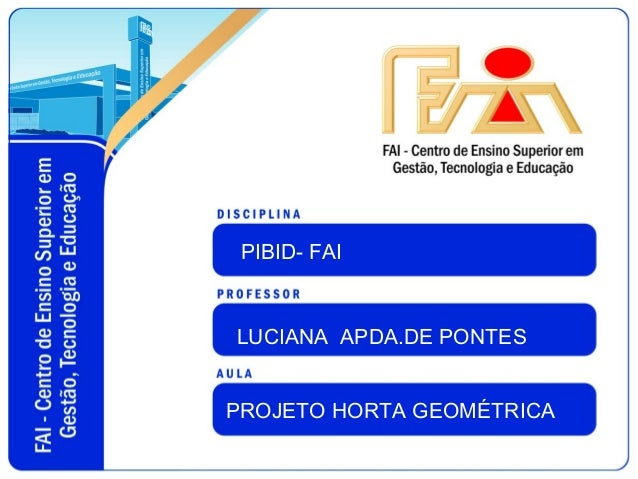PIBID- FAI  LUCIANA APDA.DE PONTES  PROJETO HORTA GEOMÉTRICA