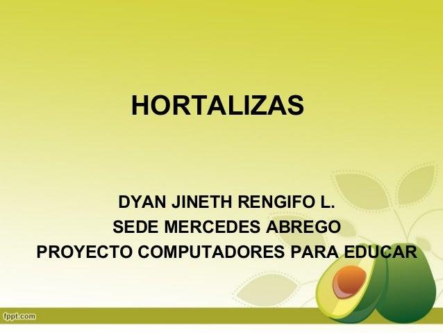 HORTALIZAS       DYAN JINETH RENGIFO L.      SEDE MERCEDES ABREGOPROYECTO COMPUTADORES PARA EDUCAR
