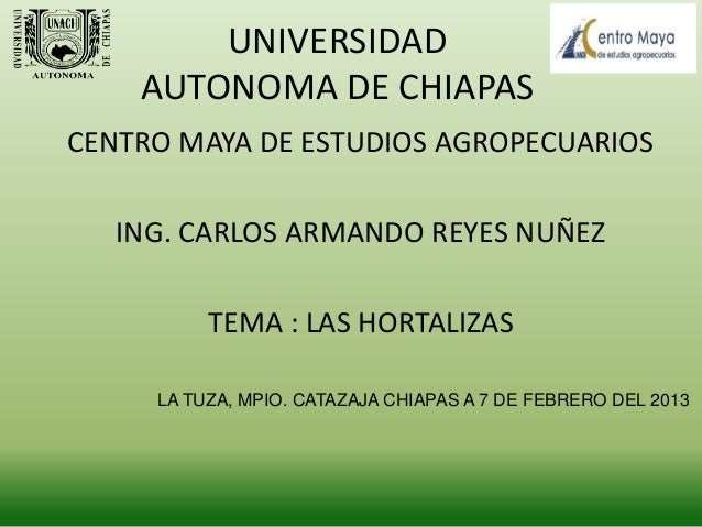 UNIVERSIDAD    AUTONOMA DE CHIAPASCENTRO MAYA DE ESTUDIOS AGROPECUARIOS   ING. CARLOS ARMANDO REYES NUÑEZ          TEMA : ...