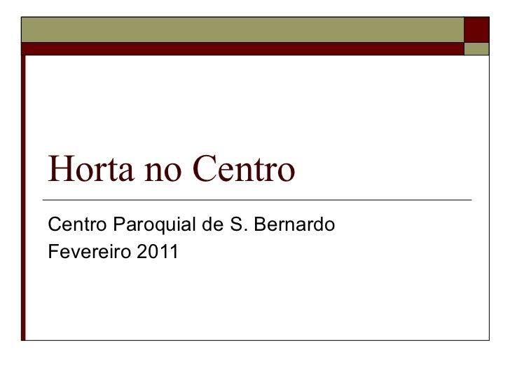 Horta no Centro Centro Paroquial de S. Bernardo Fevereiro 2011