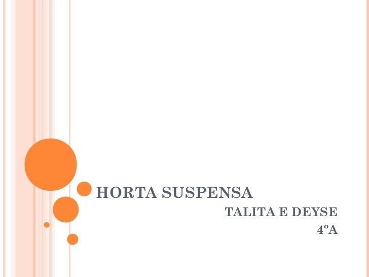 HORTA SUSPENSA           TALITA E DEYSE                       4ºA