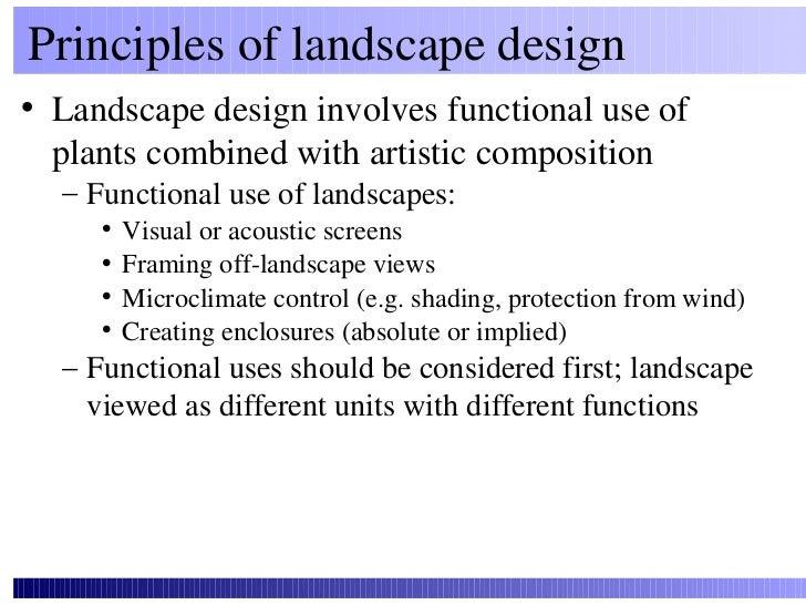 Principles of landscape design• Landscape design involves functional use of  plants combined with artistic composition  – ...