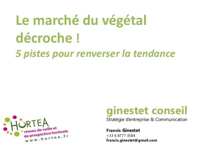 Le marché du végétal décroche ! 5 pistes pour renverser la tendance ginestet conseil Stratégie d'entreprise & Communicatio...
