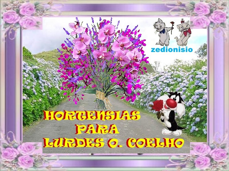 zedionisioHORTENSIASHORTENSIAS   PARA   PARALURDES O. COELHOLURDES O. COELHO