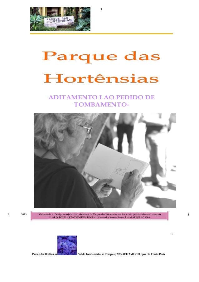 Parque das Hortênsias Pedido Tombamento ao Compresp 2015 ADITAMENTO I por Léa Corrêa Pinto 1 1 PPPaaarrrqqquuueee dddaaass...