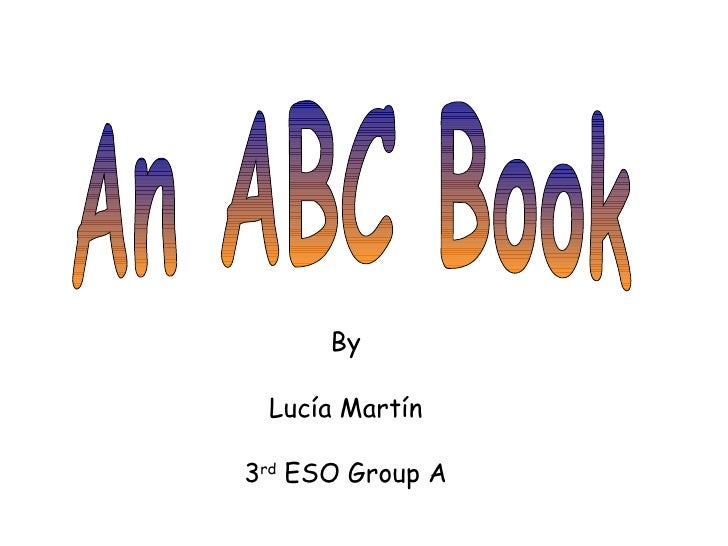 An ABC Book By Lucía Martín 3 rd  ESO Group A