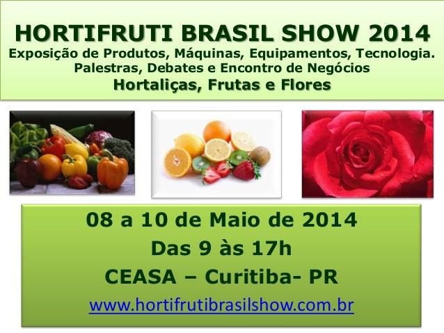 HORTIFRUTI BRASIL SHOW 2014 Exposição de Produtos, Máquinas, Equipamentos, Tecnologia. Palestras, Debates e Encontro de Ne...