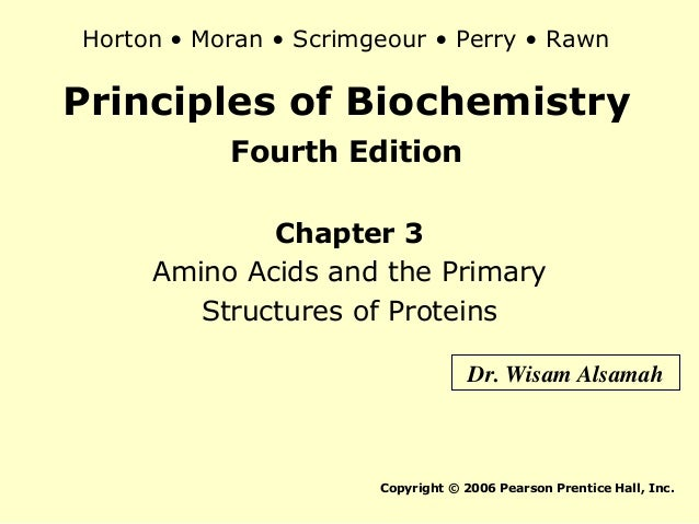 Principles of BiochemistryFourth EditionChapter 3Amino Acids and the PrimaryStructures of ProteinsCopyright © 2006 Pearson...