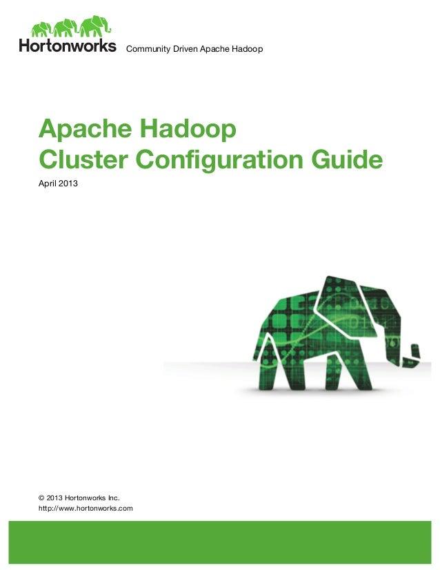 Community Driven Apache Hadoop          Apache Hadoop Cluster Configuration Guide April 2013               ...