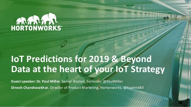 1 © Hortonworks Inc. 2011–2018. All rights reserved IoT Predictions for 2019 & Beyond Data at the heart of your IoT Strate...