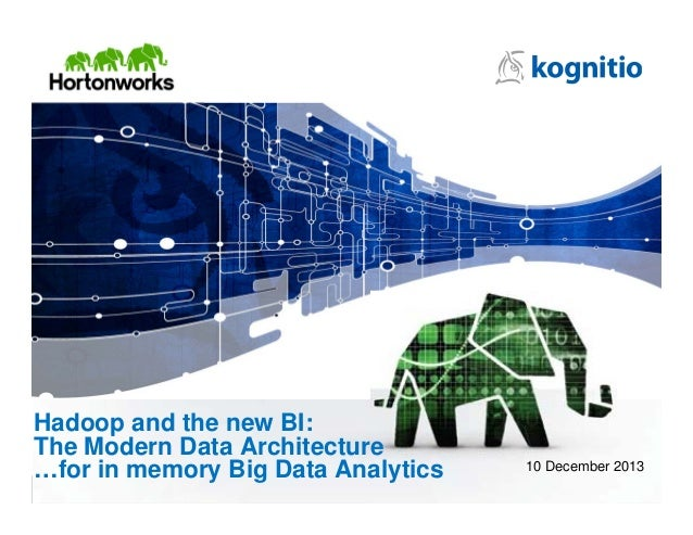 Hadoop and the new BI: The Modern Data Architecture …for in memory Big Data Analytics  10 December 2013
