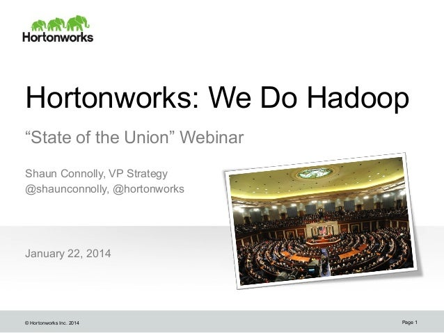 "Hortonworks: We Do Hadoop ""State of the Union"" Webinar Shaun Connolly, VP Strategy @shaunconnolly, @hortonworks  January 2..."