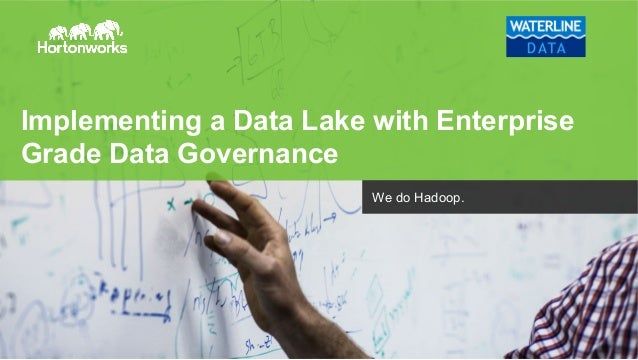 © Hortonworks Inc. 2011 – 2014. All Rights Reserved Implementing a Data Lake with Enterprise Grade Data Governance We do H...