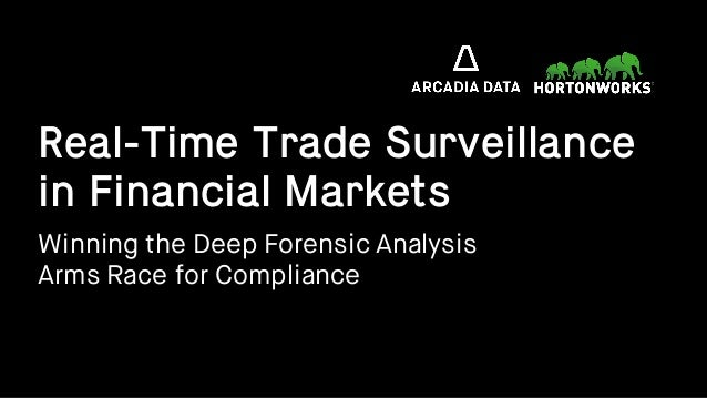 Real-Time Trade Surveillance in Financial Markets Winning the Deep Forensic Analysis Arms Race for Compliance