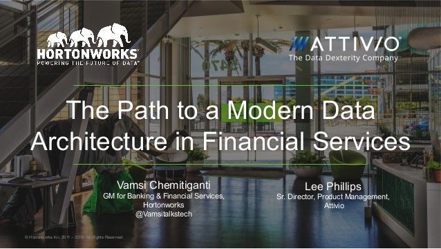 © Hortonworks Inc. 2011 – 2016. All Rights Reserved The Path to a Modern Data Architecture in Financial Services Vamsi Che...