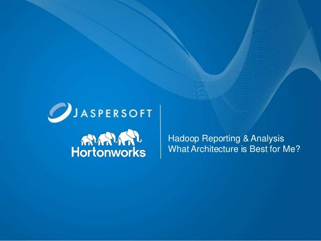 Hadoop Reporting & Analysis What Architecture is Best for Me?