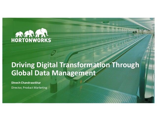 1 ©HortonworksInc.2011–2018.Allrightsreserved DrivingDigitalTransformationThrough GlobalDataManagement Dinesh...