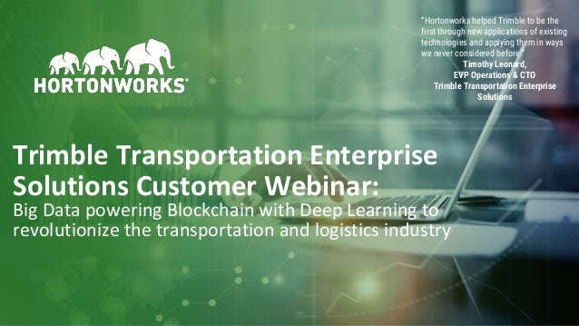 1 © Hortonworks Inc. 2011–2018. All rights reserved Trimble Transportation Enterprise Solutions Customer Webinar: Big Data...