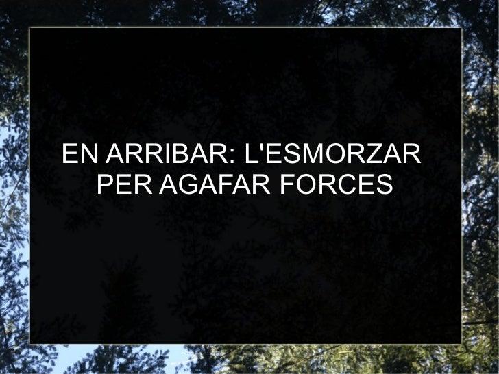 EN ARRIBAR: L'ESMORZAR  PER AGAFAR FORCES