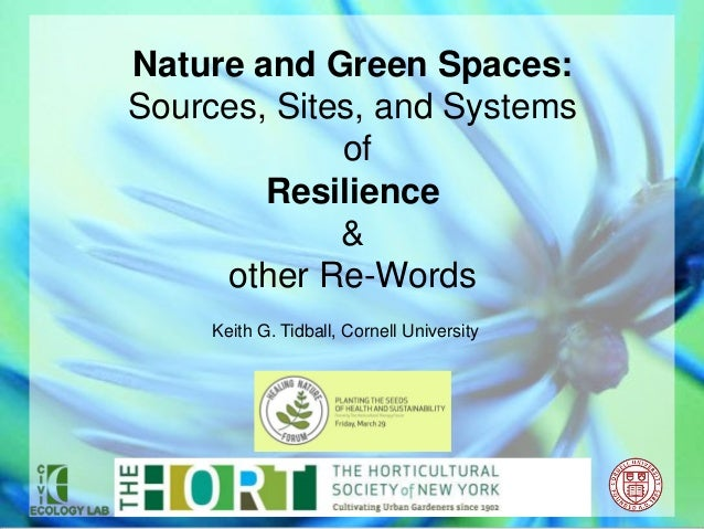 Nature and Green Spaces:Sources, Sites, and Systems             of        Resilience             &     other Re-Words     ...