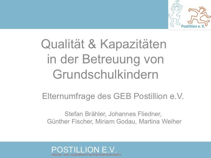 Qualität & Kapazitäten  in der Betreuung von Grundschulkindern Elternumfrage des GEB Postillion e.V.  Stefan Brähler, Joha...
