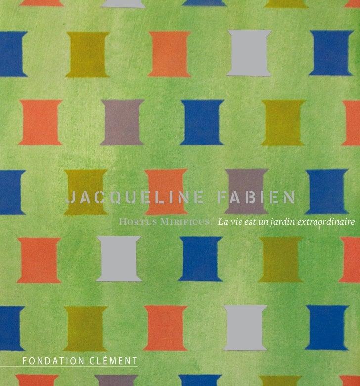 jacqueline fabien   Hortus Mirificus.  La vie est un jardin extraordinaire