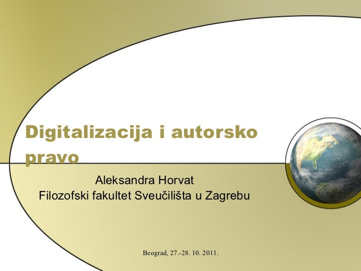 Digitalizacija i autorsko pravo Aleksandra Horvat Filozofski fakultet Sveučilišta u Zagrebu