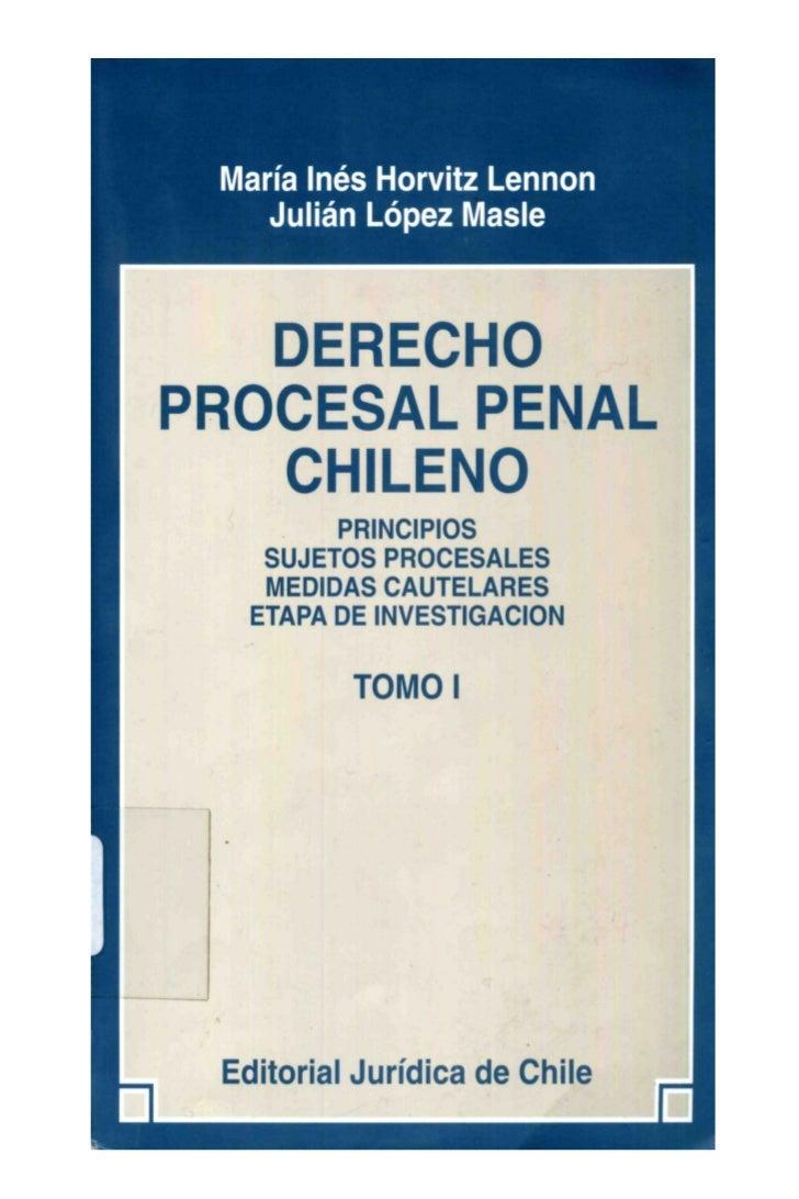 DERECHOPROCESAL PENAL CHILENO       Tomo 1       PRINCIPIOS   SUJETOS PROCESALES  MEDIDAS CAUTELARES ETAPA DE INVESTIGACION