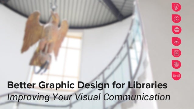Better Graphic Design for Libraries Improving Your Visual Communication