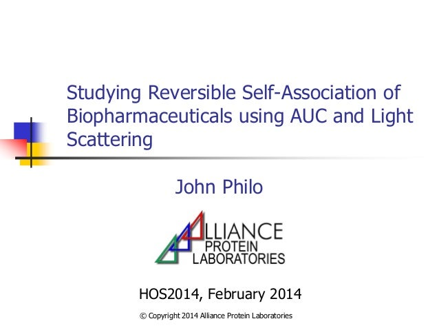 Studying Reversible Self-Association of Biopharmaceuticals using AUC and Light Scattering John Philo HOS2014, February 201...