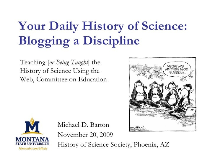 Your Daily History of Science: Blogging a Discipline Michael D. Barton November 20, 2009 History of Science Society, Phoen...