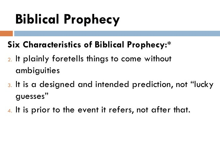 Biblical Prophecy <ul><li>Six Characteristics of Biblical Prophecy:* </li></ul><ul><li>It plainly foretells things to come...