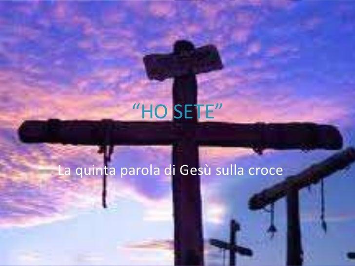 """""""HO SETE""""<br />La quinta parola di Gesù sulla croce<br />"""