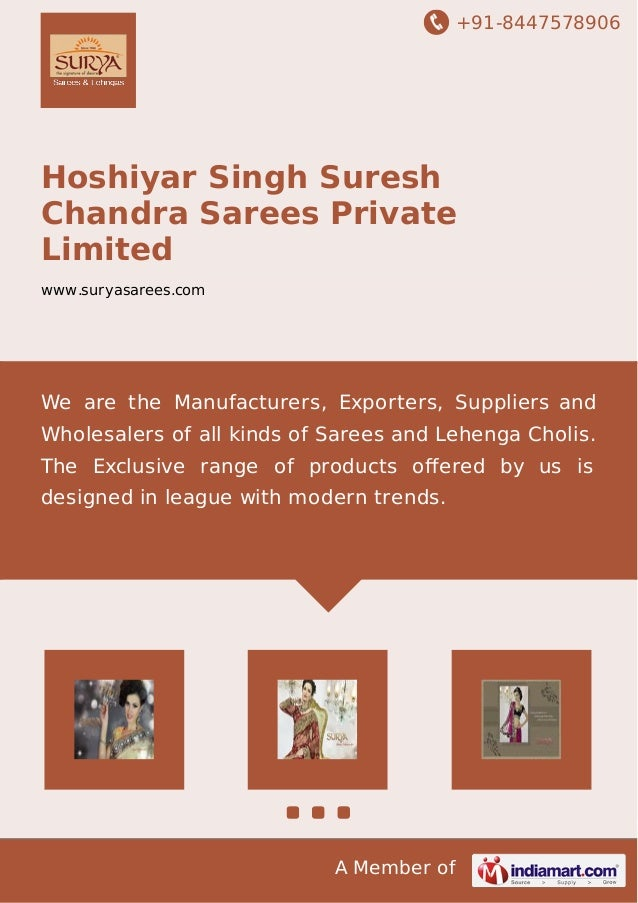 +91-8447578906 A Member of Hoshiyar Singh Suresh Chandra Sarees Private Limited www.suryasarees.com We are the Manufacture...
